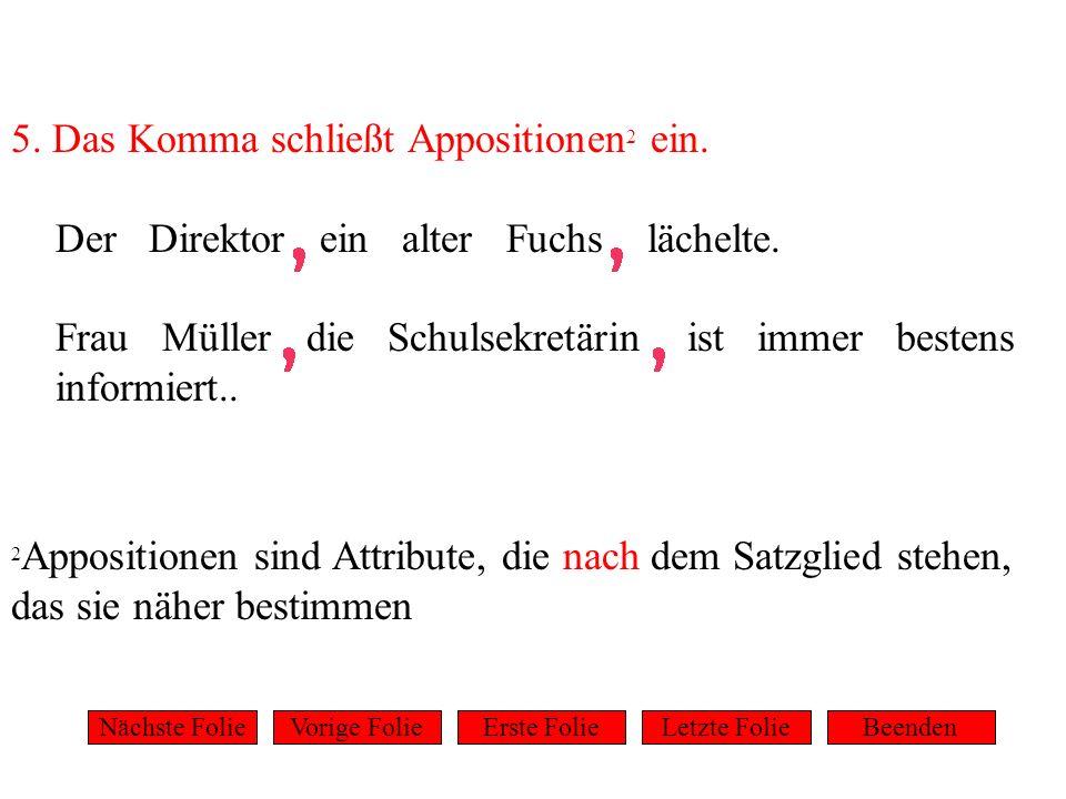 5. Das Komma schließt Appositionen2 ein.