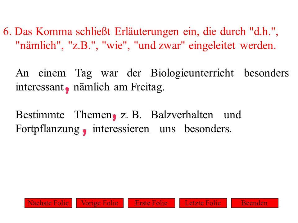6. Das Komma schließt Erläuterungen ein, die durch d. h. ,