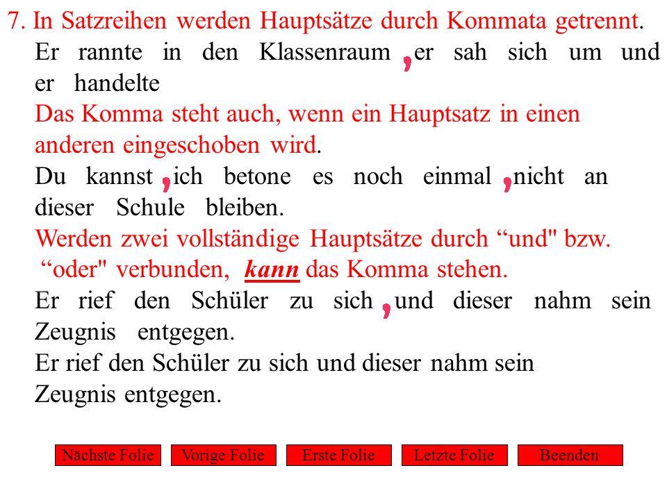 7. In Satzreihen werden Hauptsätze durch Kommata getrennt.