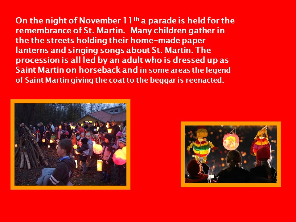 On the night of November 11th a parade is held for the remembrance of St.