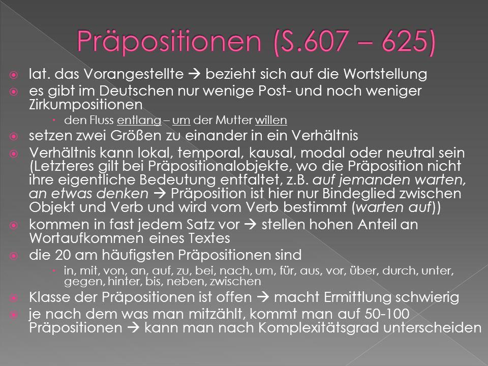 Präpositionen (S.607 – 625) lat. das Vorangestellte  bezieht sich auf die Wortstellung.