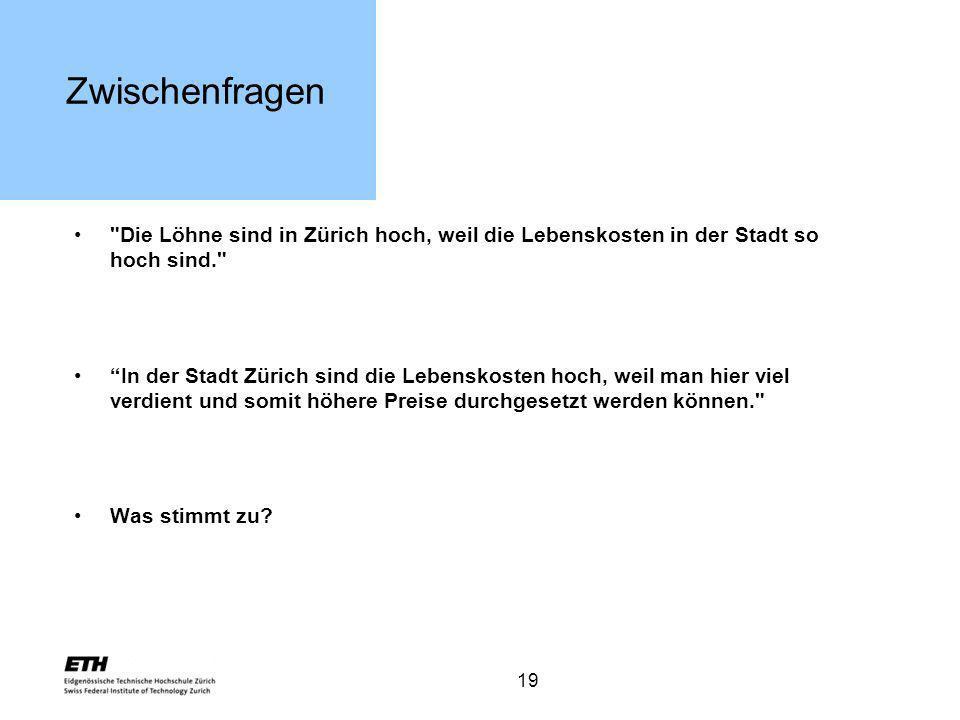 Zwischenfragen Die Löhne sind in Zürich hoch, weil die Lebenskosten in der Stadt so hoch sind.