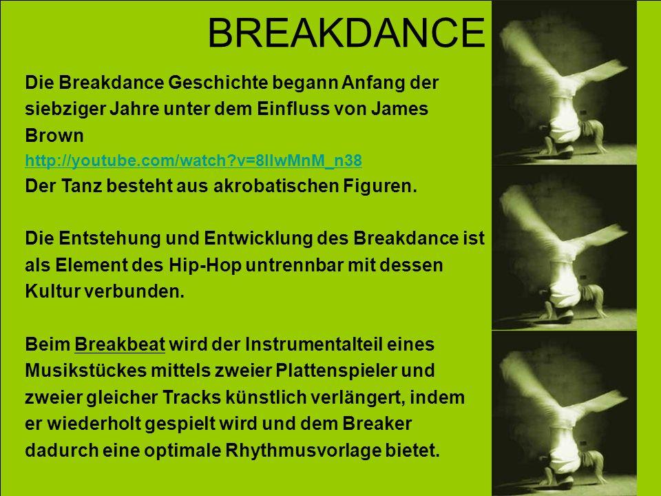 BREAKDANCE Die Breakdance Geschichte begann Anfang der siebziger Jahre unter dem Einfluss von James Brown.