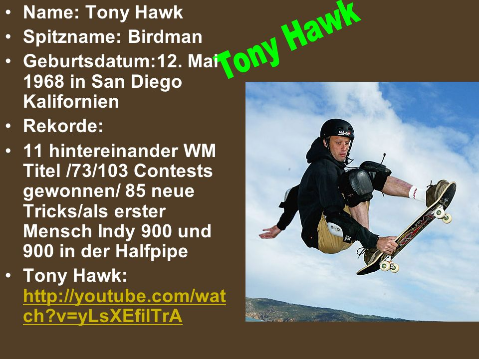 Tony Hawk Name: Tony Hawk Spitzname: Birdman