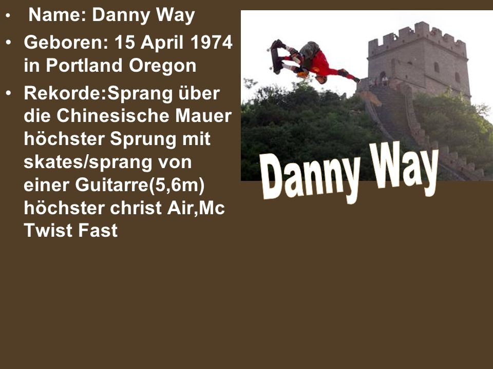 Danny Way Geboren: 15 April 1974 in Portland Oregon