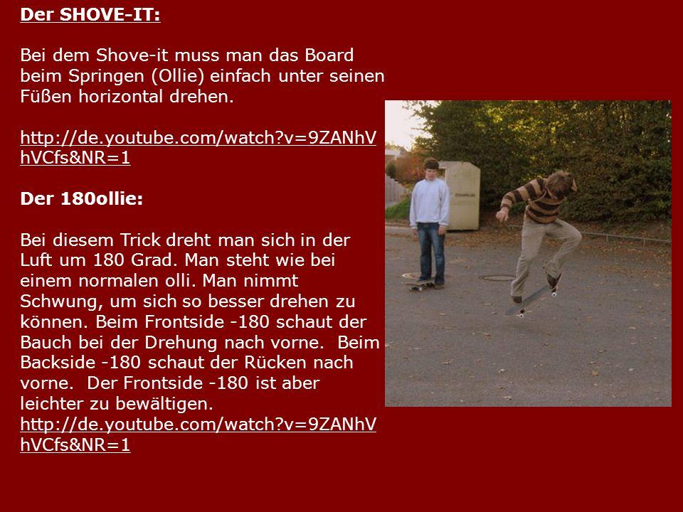 Der SHOVE-IT: Bei dem Shove-it muss man das Board beim Springen (Ollie) einfach unter seinen Füßen horizontal drehen.