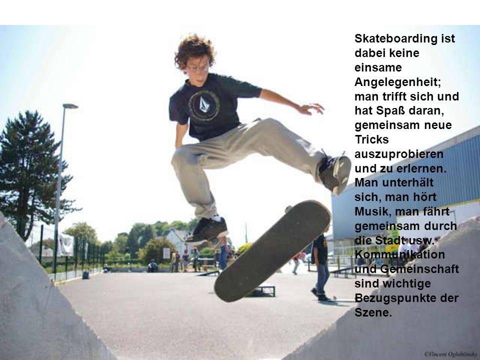 Skateboarding ist dabei keine einsame Angelegenheit; man trifft sich und hat Spaß daran, gemeinsam neue Tricks auszuprobieren und zu erlernen.