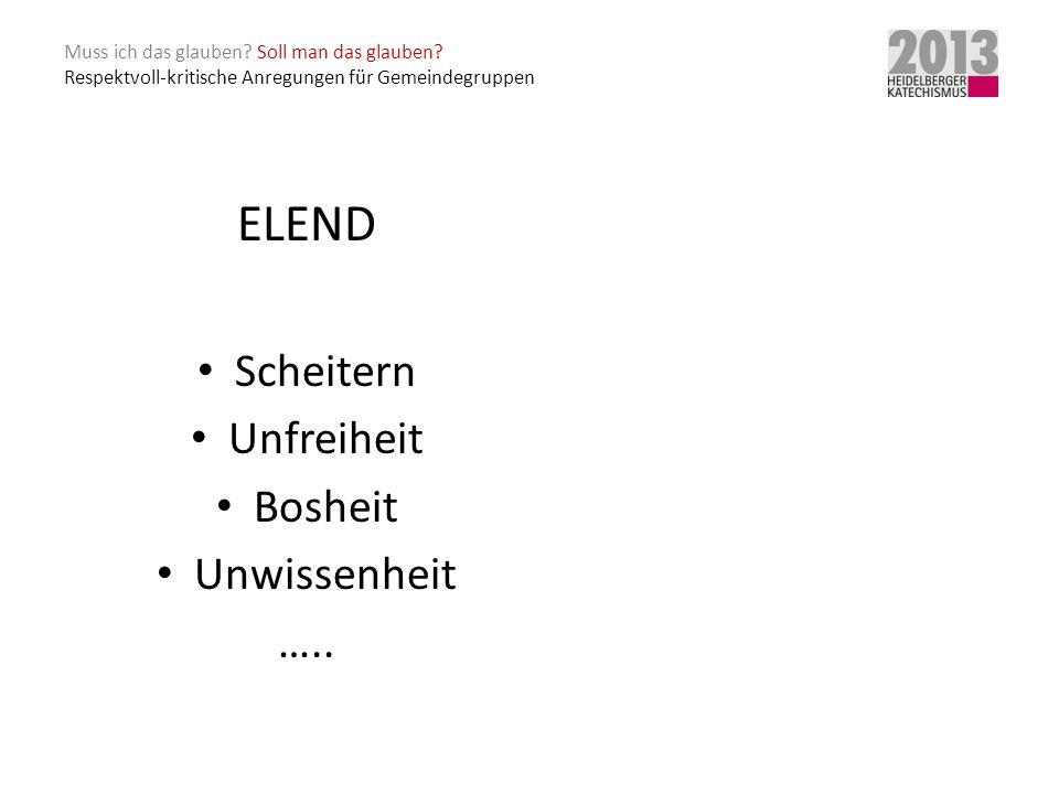 ELEND Scheitern Unfreiheit Bosheit Unwissenheit …..
