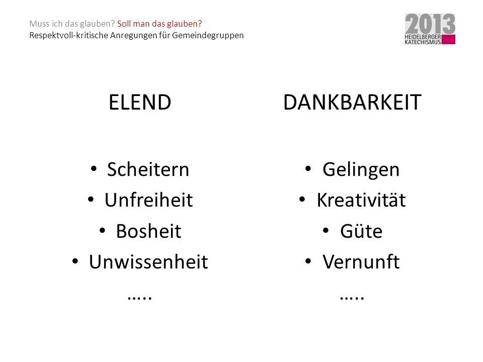 ELEND DANKBARKEIT Scheitern Unfreiheit Bosheit Unwissenheit …..