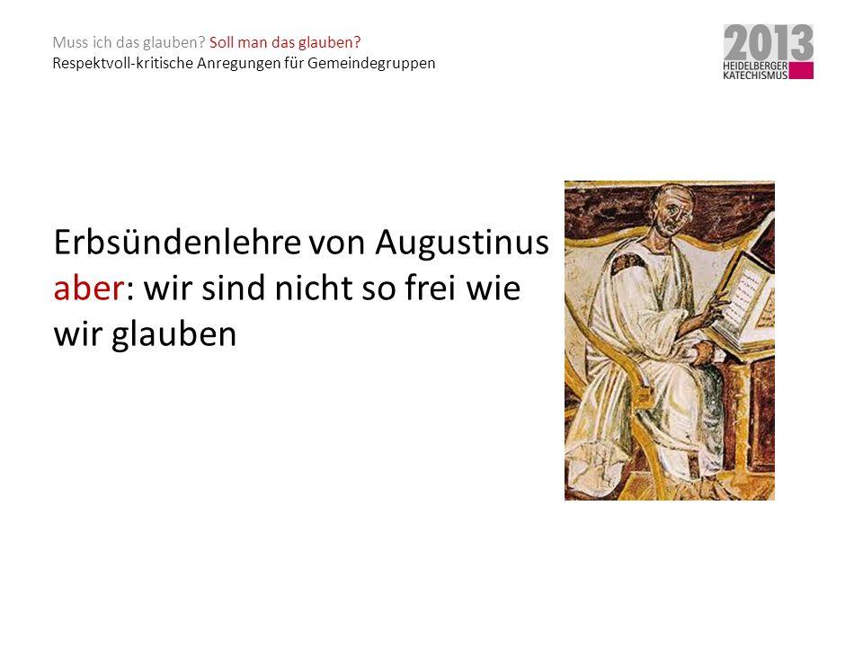 Erbsündenlehre von Augustinus aber: wir sind nicht so frei wie