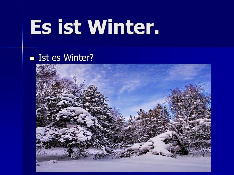 Es ist Winter. Ist es Winter