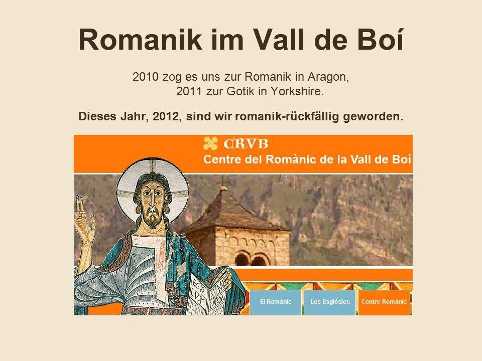 Romanik im Vall de Boí 2010 zog es uns zur Romanik in Aragon, 2011 zur Gotik in Yorkshire.