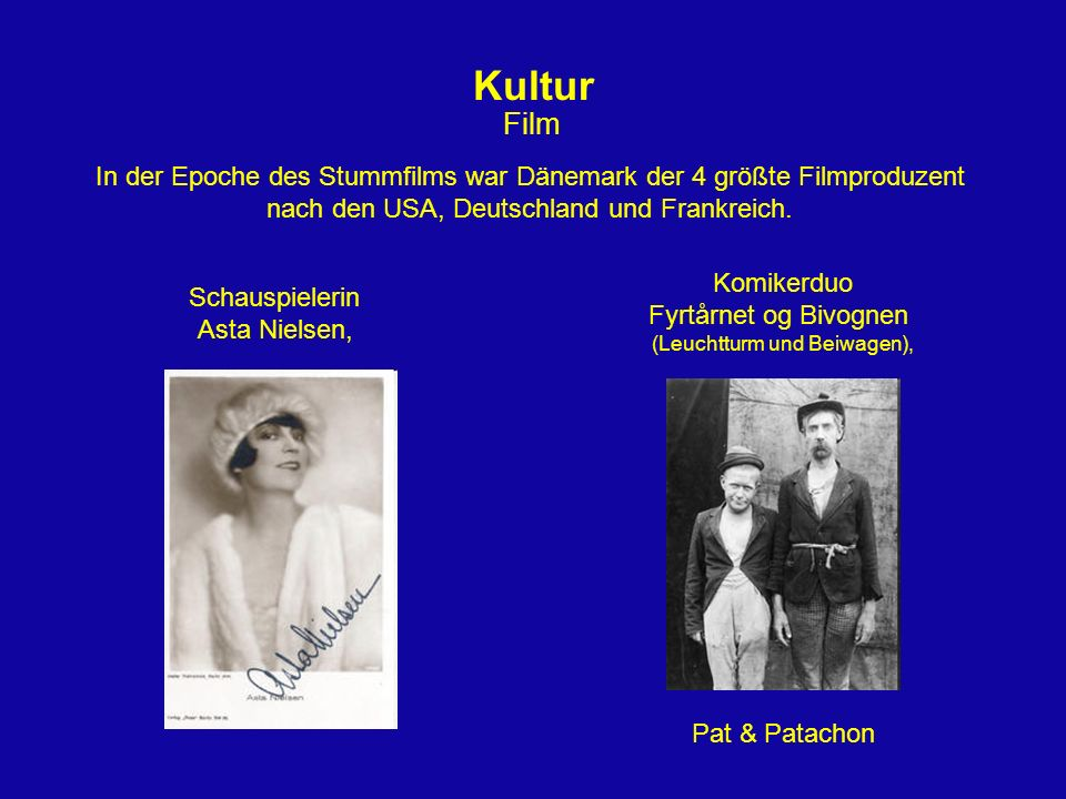Kultur Film. In der Epoche des Stummfilms war Dänemark der 4 größte Filmproduzent. nach den USA, Deutschland und Frankreich.
