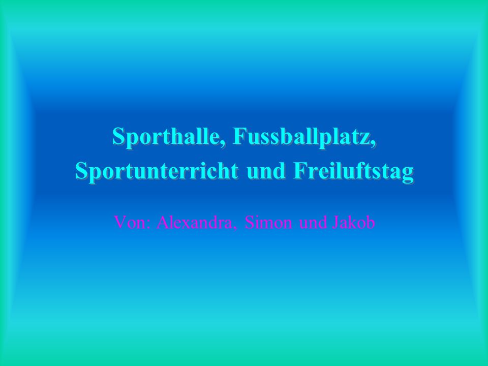 Sporthalle, Fussballplatz, Sportunterricht und Freiluftstag