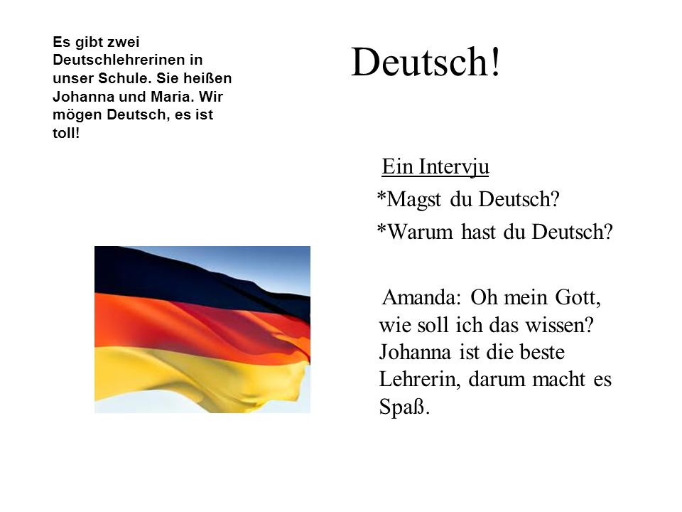 Deutsch! Ein Intervju *Magst du Deutsch *Warum hast du Deutsch