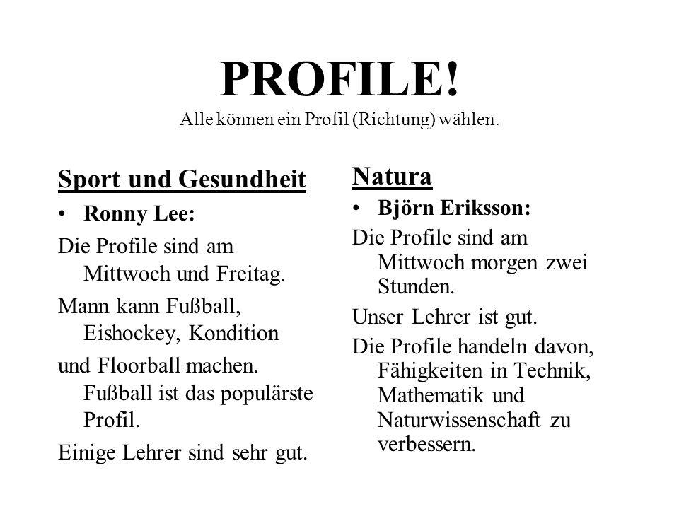 PROFILE! Alle können ein Profil (Richtung) wählen.
