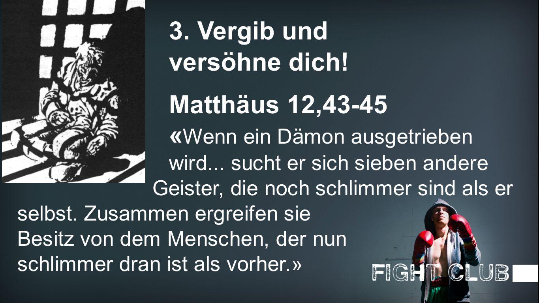3. Vergib und versöhne dich! Matthäus 12,43-45