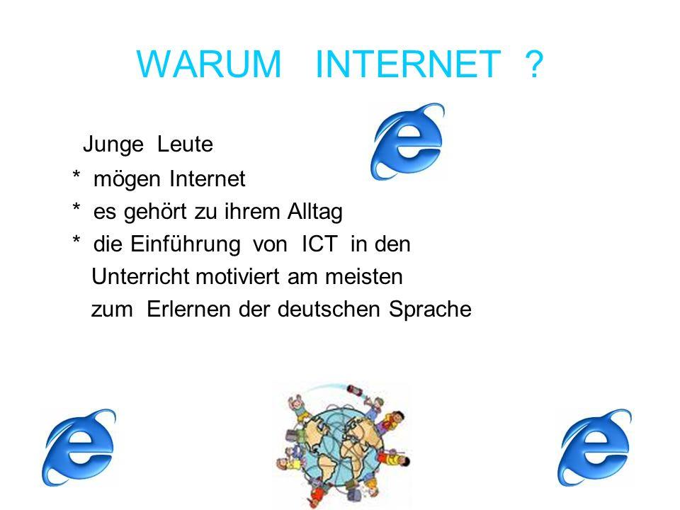 WARUM INTERNET Junge Leute * mögen Internet