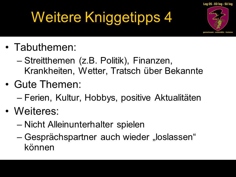 Weitere Kniggetipps 4 Tabuthemen: Gute Themen: Weiteres: