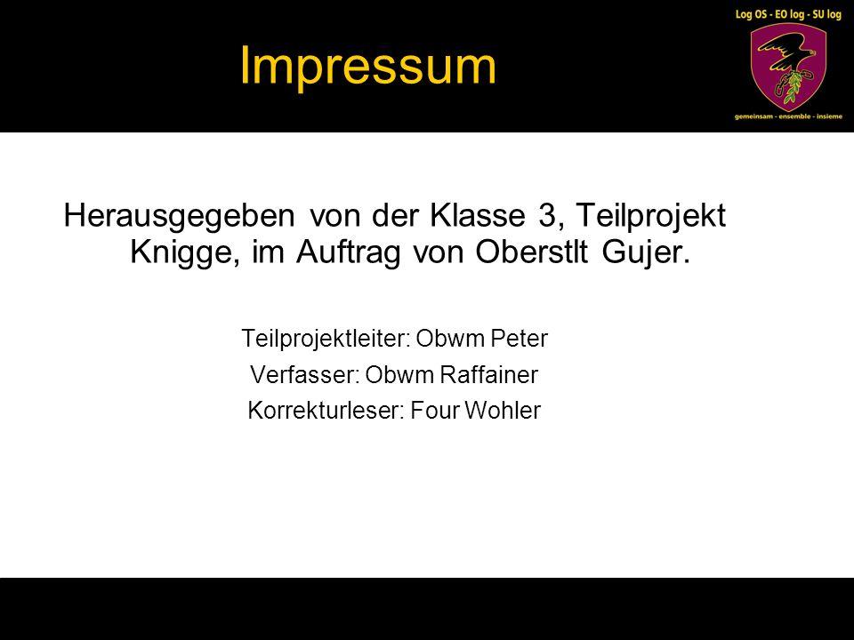 Impressum Herausgegeben von der Klasse 3, Teilprojekt Knigge, im Auftrag von Oberstlt Gujer. Teilprojektleiter: Obwm Peter.