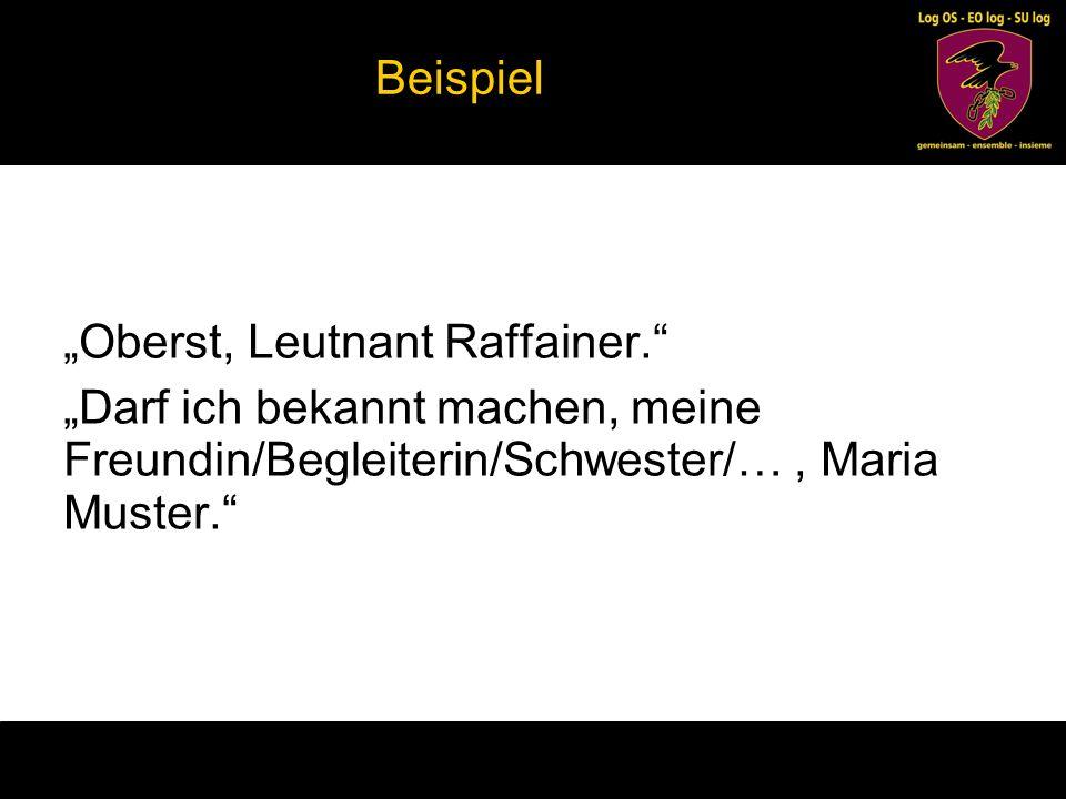 """Beispiel """"Oberst, Leutnant Raffainer. """"Darf ich bekannt machen, meine Freundin/Begleiterin/Schwester/… , Maria Muster."""