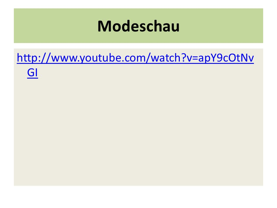 Modeschau http://www.youtube.com/watch v=apY9cOtNvGI