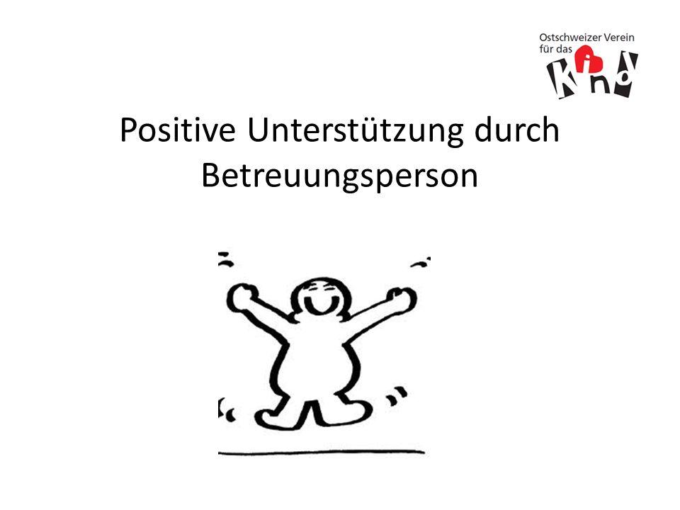Positive Unterstützung durch Betreuungsperson