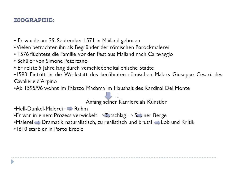BIOGRAPHIE: Er wurde am 29. September 1571 in Mailand geboren. Vielen betrachten ihn als Begründer der römischen Barockmalerei.