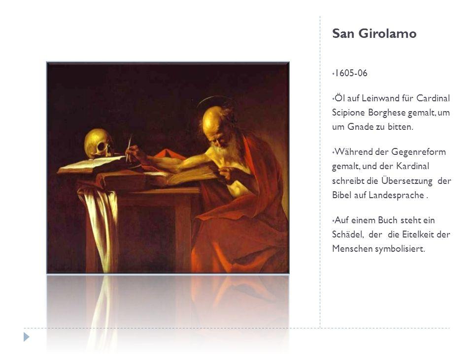 San Girolamo 1605-06. Öl auf Leinwand für Cardinal Scipione Borghese gemalt, um um Gnade zu bitten.