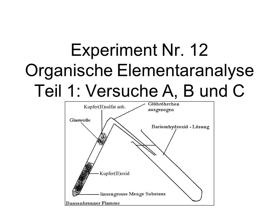 Experiment Nr. 12 Organische Elementaranalyse Teil 1: Versuche A, B und C