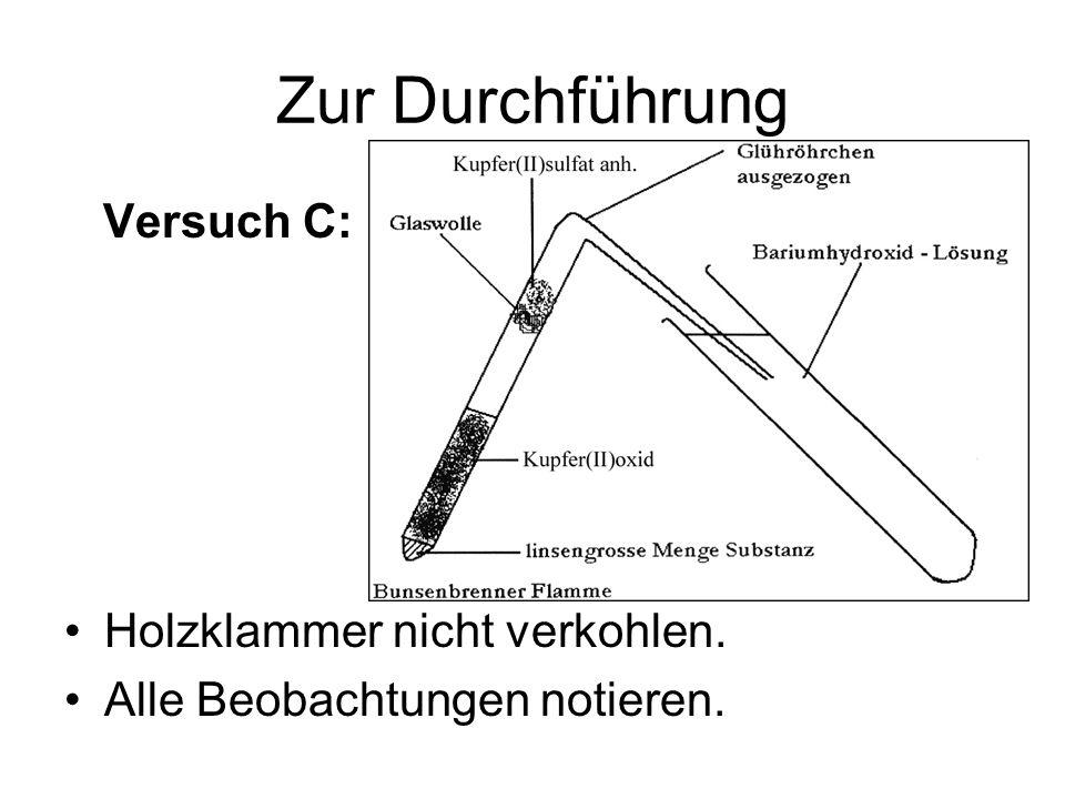 Zur Durchführung Versuch C: Holzklammer nicht verkohlen.