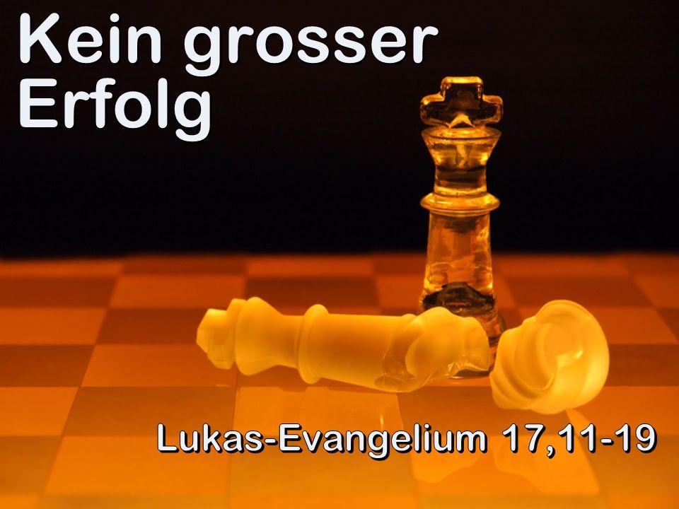 Kein grosser Erfolg Lukas-Evangelium 17,11-19