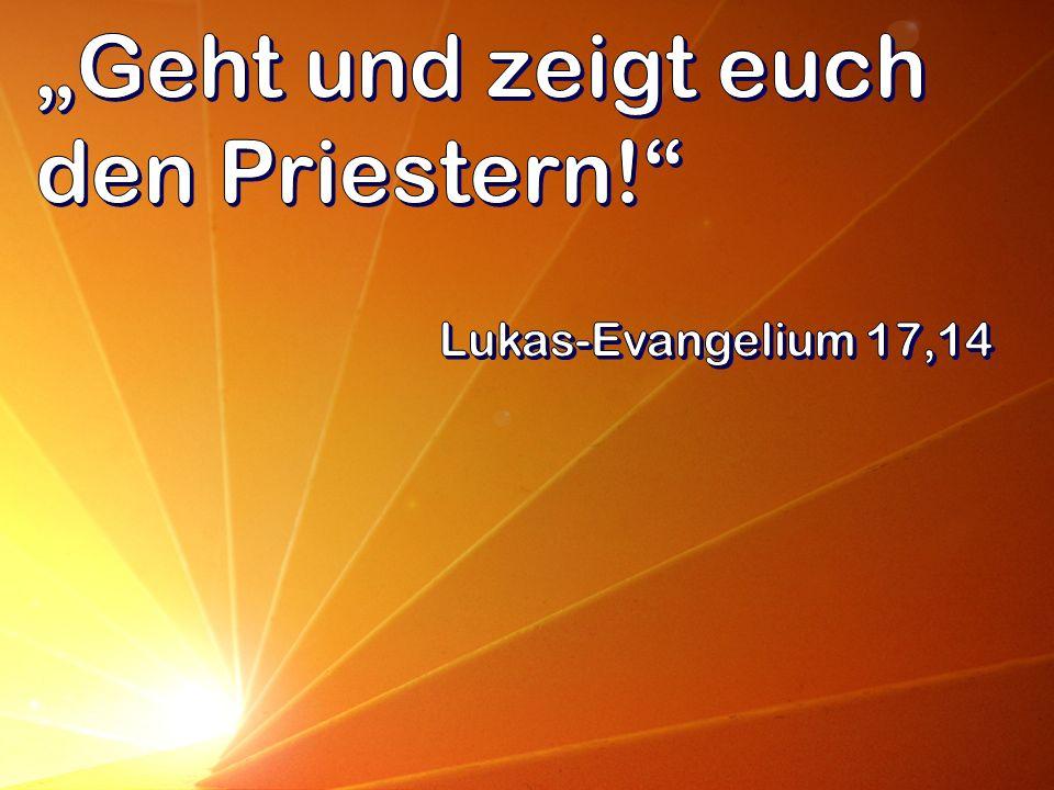 """""""Geht und zeigt euch den Priestern!"""