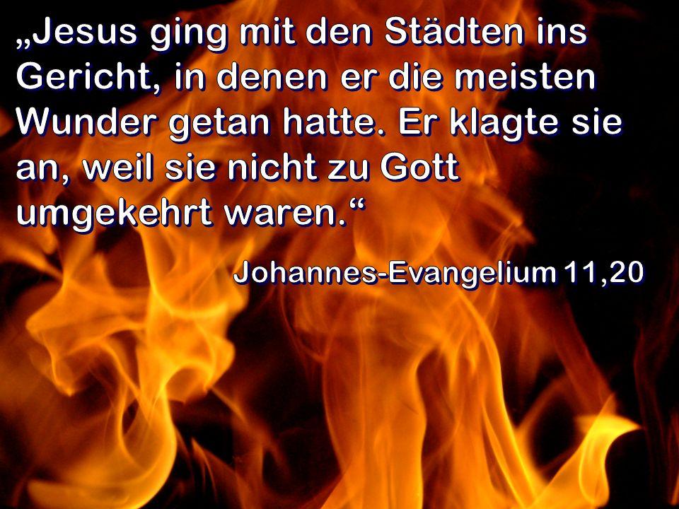 """""""Jesus ging mit den Städten ins Gericht, in denen er die meisten Wunder getan hatte. Er klagte sie an, weil sie nicht zu Gott umgekehrt waren."""