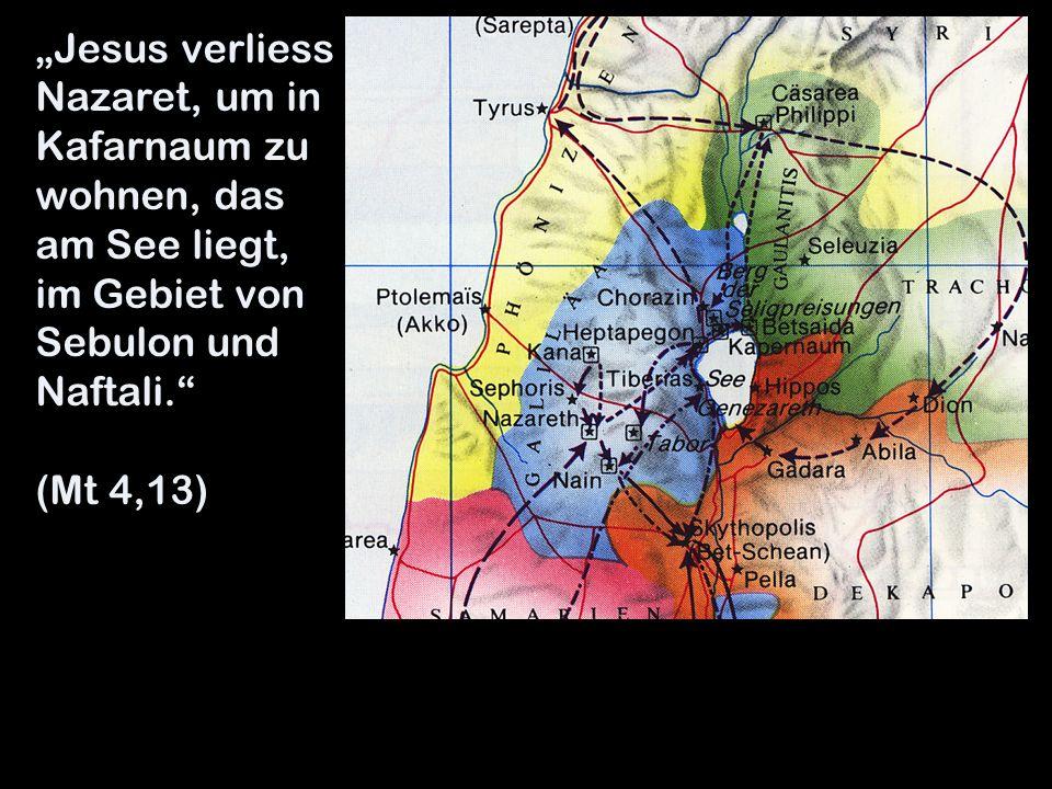 """""""Jesus verliess Nazaret, um in Kafarnaum zu wohnen, das am See liegt, im Gebiet von Sebulon und Naftali."""