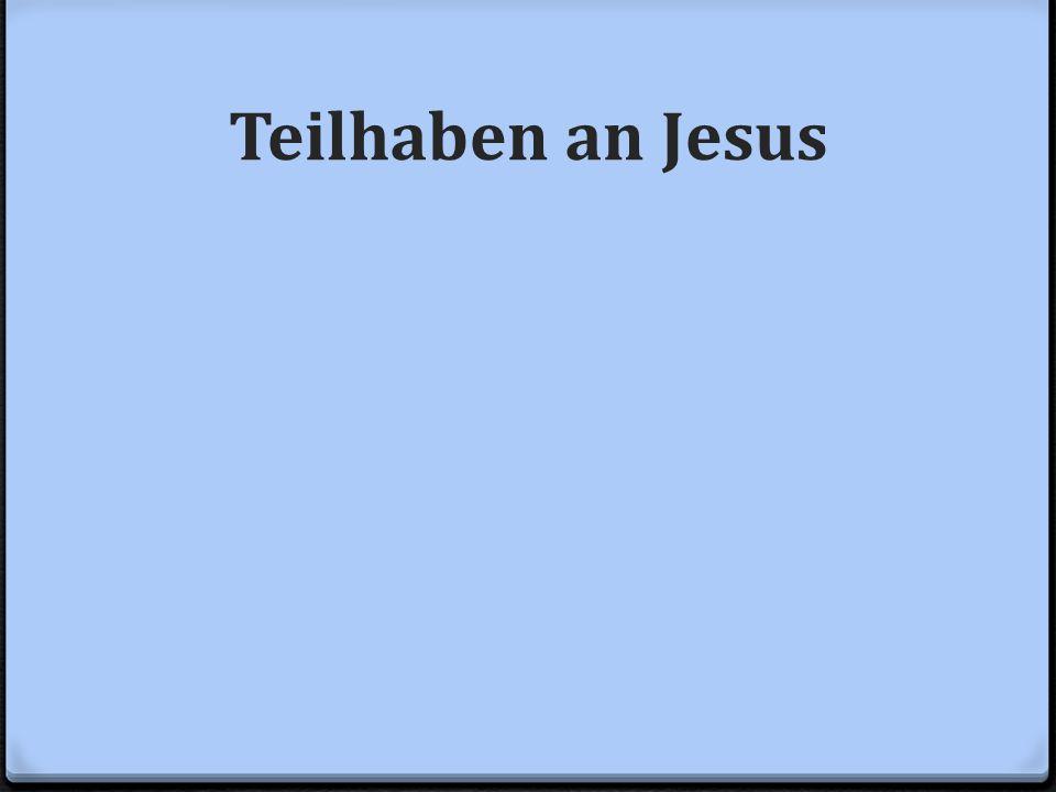 Teilhaben an Jesus