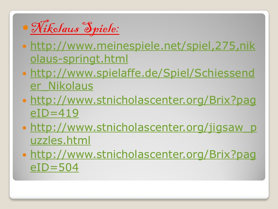 Nikolaus Spiele:http://www.meinespiele.net/spiel,275,nik olaus-springt.html. http://www.spielaffe.de/Spiel/Schiessend er_Nikolaus.