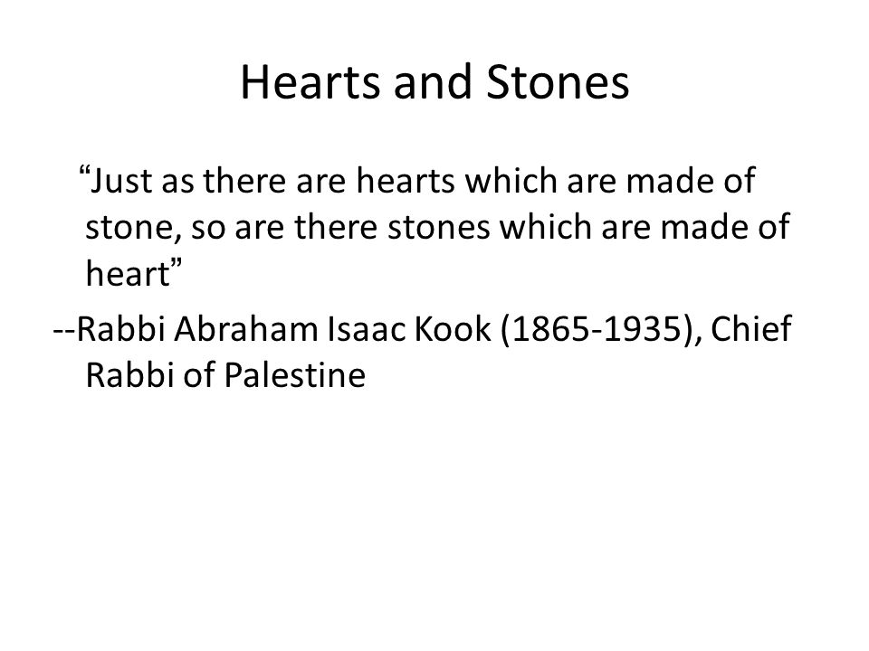 Hearts and Stones Just as there are hearts which are made of stone, so are there stones which are made of heart