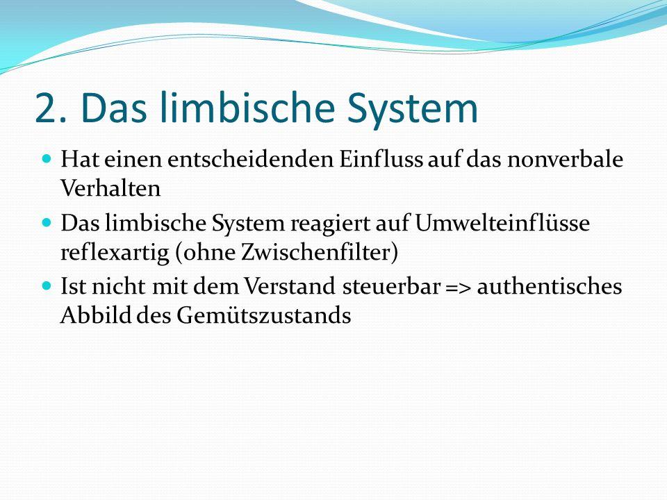 2. Das limbische System Hat einen entscheidenden Einfluss auf das nonverbale Verhalten.