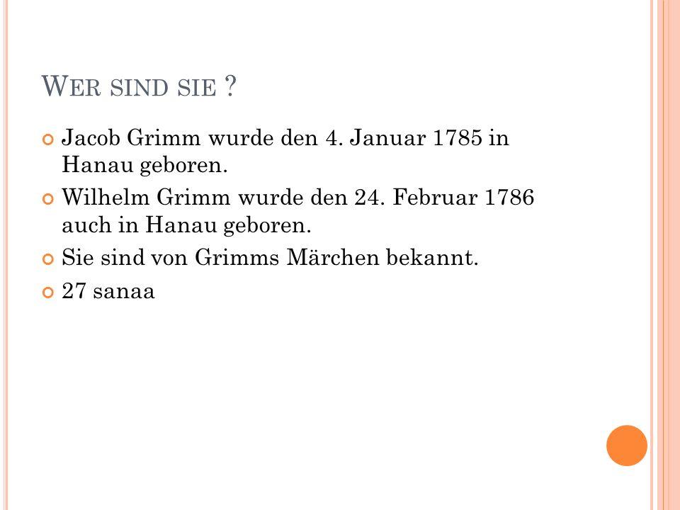 Wer sind sie Jacob Grimm wurde den 4. Januar 1785 in Hanau geboren.