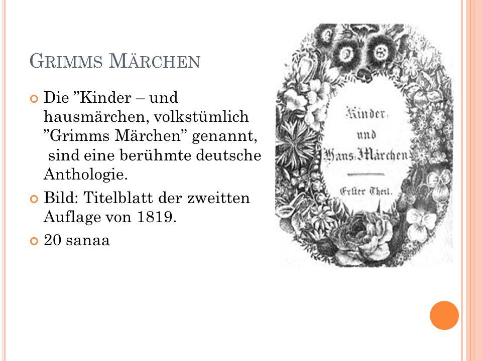Grimms Märchen Die Kinder – und hausmärchen, volkstümlich Grimms Märchen genannt, sind eine berühmte deutsche Anthologie.