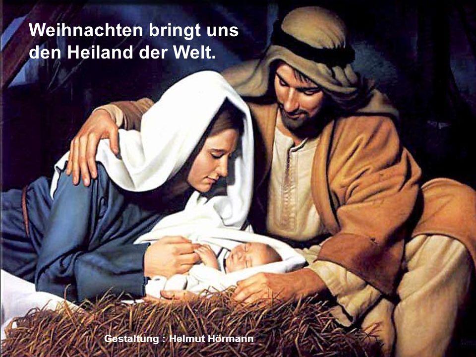 Weihnachten bringt uns den Heiland der Welt.