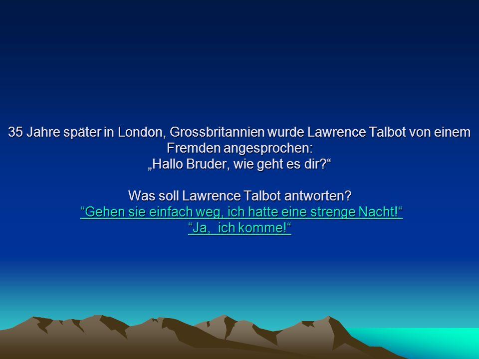 """35 Jahre später in London, Grossbritannien wurde Lawrence Talbot von einem Fremden angesprochen: """"Hallo Bruder, wie geht es dir Was soll Lawrence Talbot antworten."""