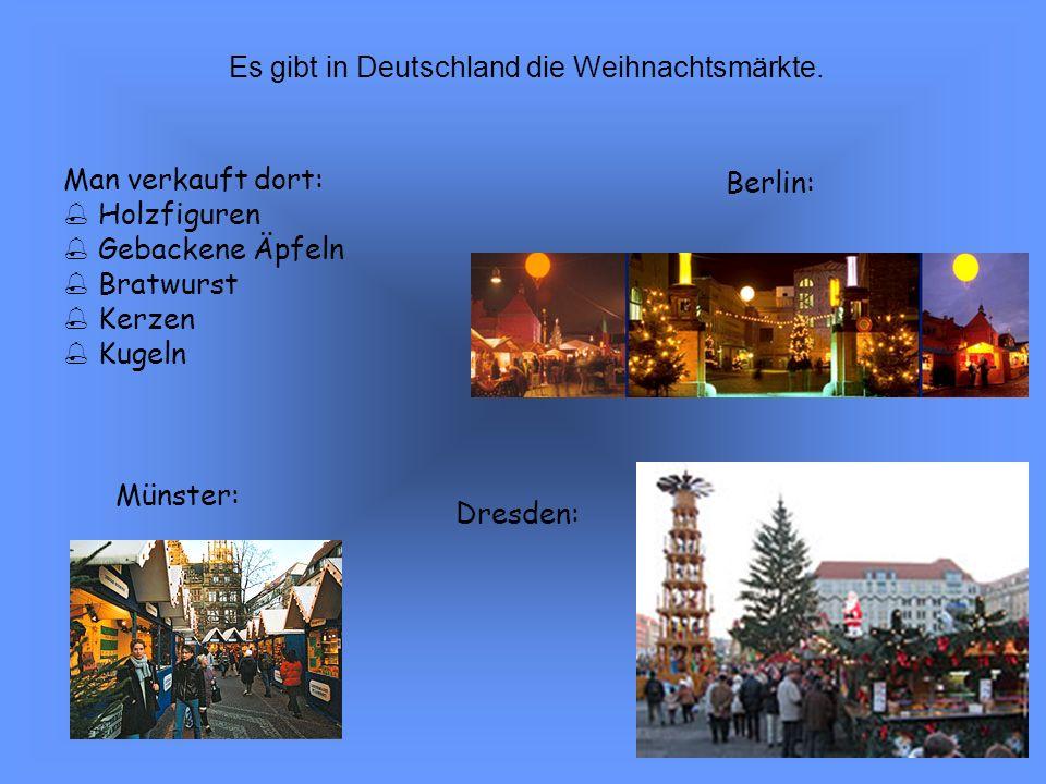Es gibt in Deutschland die Weihnachtsmärkte.