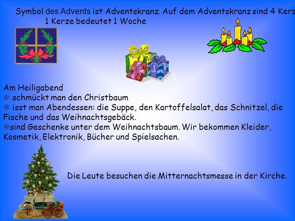 Symbol des Advents ist Adventskranz. Auf dem Adventskranz sind 4 Kerzen.