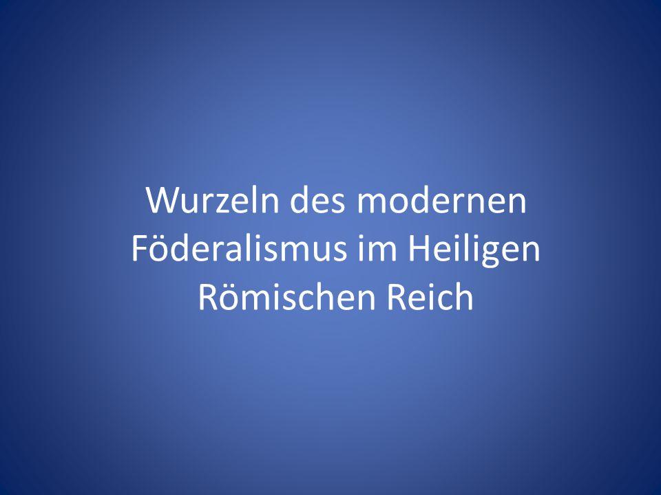 Wurzeln des modernen Föderalismus im Heiligen Römischen Reich