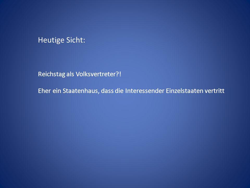 Heutige Sicht: Reichstag als Volksvertreter !