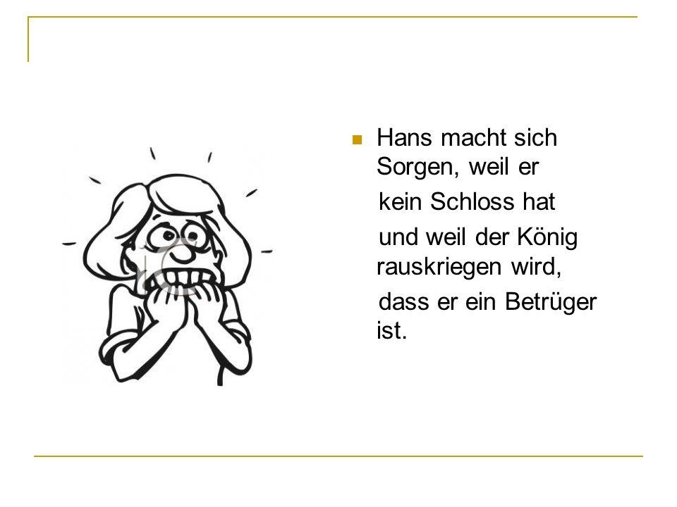 Hans macht sich Sorgen, weil er