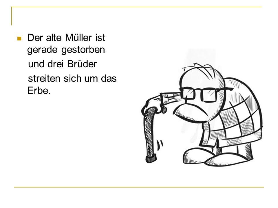 Der alte Müller ist gerade gestorben