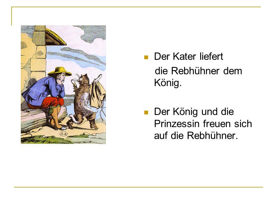 Der Kater liefert die Rebhühner dem König.